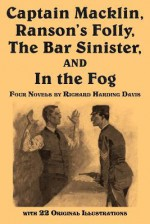 Captain Macklin, Ranson's Folly, the Bar Sinister, and in the Fog - Richard Harding Davis, Walter Appleton Clark
