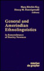 General and Amerindian Ethnolinguistics: In Remembrance of Stanley Newman - Mary R. Key
