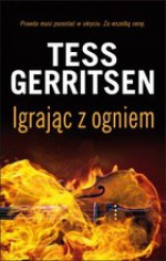 Igrając z ogniem - Tess Gerritsen, Andrzej Szulc