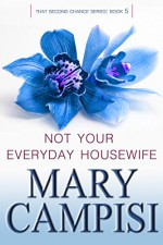 Not Your Everyday Housewife: That Second Chance, Book 5 - Mary Campisi