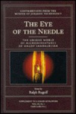 The Eye of the Needle: The Unique Worldof Microminiatures of Hagop Sandaldjianessay - Ralph Rugoff, Hagop Sandaldjian, Laura Lindgren, Joshua Kircher, Rex Ravenelle
