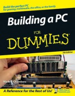Building a PC For Dummies (For Dummies (Computers)) - Mark L. Chambers
