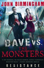 Dave vs. the Monsters: Resistance (David Hooper 2) - John Birmingham