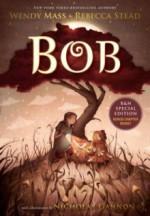 Bob - Rob Dircks, Rebecca Stead, Wendy Mass, Nora Hunter
