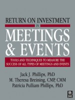 Return on Investment in Meetings and Events - M. Theresa Breining, Jack J. Phillips
