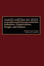Mass Media in 2025: Industries, Organizations, People, and Nations - Erwin Thomas, Brown Carpenter