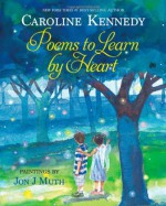 Poems to Learn by Heart - Caroline Kennedy, Jon J. Muth