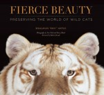 Fierce Beauty: Preserving the World of Wild Cats - Bhagavan Antle, Tim Flach, Barry Bland, Staff of TIGERS, Robert Duvall