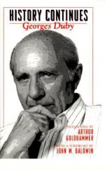 History Continues - Georges Duby, Arthur Goldhammer