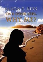 I'm a good girl, why me? - Alicia Keys