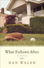 What Follows After - Dan Walsh