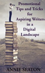 Promotional Tips and Tricks for Aspiring Authors in the Digital Landscape - Annie Seaton