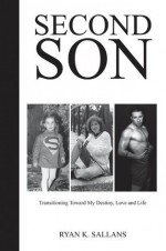 Second Son: Transitioning Toward My Destiny, Love, and Life - Ryan Sallans