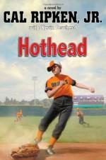 Cal Ripken, Jr.'s All Stars: Hothead (Cal Ripken Novels) - Cal Ripken Jr., Kevin Cowherd