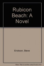Rubicon Beach: A Novel - Steve Erickson