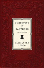 Augustine in Carthage, and Other Poems - Alessandro Porco