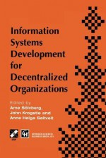 Information Systems Development for Decentralized Organizations: Proceedings of the Ifip Working Conference on Information Systems Development for Decentralized Organizations, 1995 - Arne Soelvberg, John Krogstie, Anne Helga Seltveit
