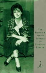 The Poetry and Short Stories of Dorothy Parker (Modern Library) - Dorothy Parker