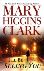 I'll Be Seeing You - Mary Higgins Clark