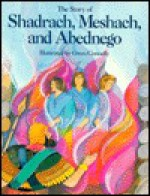 The Story of Shadrach Meshach, and Abednego - Rhonda Colburn, Gwen Connelly