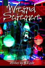 Weird Science - Kiernan Kelly, M. Rode, G.S. Wiley, M. Durango, Elizabeth L. Brooks, Diana Sheridan, Jade Astor, Aidee Ladnier, Alexis Hall