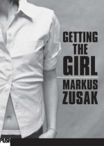 Getting the Girl - Markus Zusak