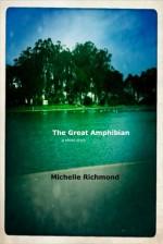 The Great Amphibian - Michelle Richmond