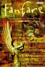 Fanfare: Fourteen Stories on a Musical Theme - Duncan Minshull, Helen Wallace, William Boyd, Carol Shields, Christopher Hope, John Mortimer, William Trevor, Penelope Fitzgerald, Clare Boylan, Frederic Raphael, Russell Hoban, Candia McWilliam, Rose Tremain, James Hamilton-Paterson, Helen Simpson, Michèle Roberts