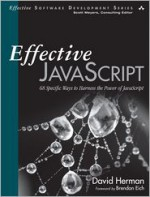 Effective JavaScript: 68 Specific Ways to Harness the Power of JavaScript - David Herman