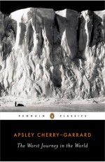 The Worst Journey in the World - Apsley Cherry-Garrard, Caroline Alexander