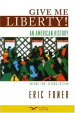 Give Me Liberty!: An American History, Volume 2 - Eric Foner