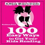 100 Easy Ways to Get Your Kids Reading - Kathleen Duey