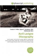 Avril LaVigne Discography - Agnes F. Vandome, John McBrewster, Sam B Miller II