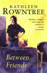 Between Friends - Kathleen Rowntree