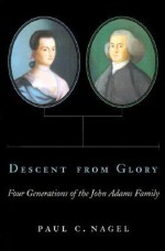 Descent from Glory: Four Generations of the John Adams Family - Paul C. Nagel