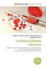 Certified Diabetes Educator - Agnes F. Vandome, John McBrewster, Sam B Miller II