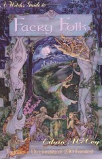 A Witch's Guide to Faery Folk: How to Work with the Elemental World - Edain McCoy