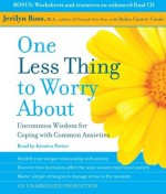 One Less Thing to Worry About: Uncommon Wisdom for Coping with Common Anxieties - Jerilyn Ross, Robin Cantor-Cooke, Kirsten Potter