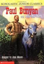 Paul Bunyan and Other Tall Tales (Scholastic Junior Classics) - Jane B. Mason