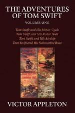 The Adventures of Tom Swift, Volume One (Tom Swift Sr, #1-4) - Victor Appleton