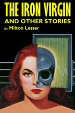 The Iron Virgin and Other Stories - Milton Lesser