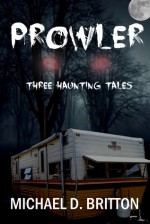 Prowler: Three Haunting Tales - Michael D. Britton