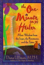 The One-Minute (or So) Healer: More Wisdom from the Sages, the Rosemarys, and the Times - Dana Ullman