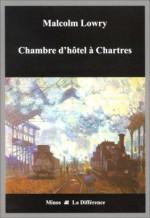 Chambre d'hôtel à Chartres (French Edition) - Malcolm Lowry