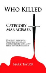 Who Killed Category Management - Mark Taylor
