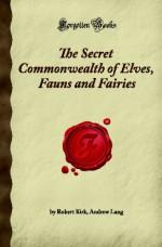 The Secret Commonwealth Of Elves, Fauns And Fairies: (Forgotten Books) - Andrew Lang, Robert Kirk, Robert Kirk Andrew Lang