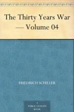 The Thirty Years War Volume 04 - Johann Christoph Friedrich Von Schiller
