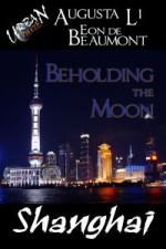 Beholding the Moon - Augusta Li, Eon de Beaumont