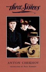 Three Sisters - Anton Chekhov, Paul Schmidt