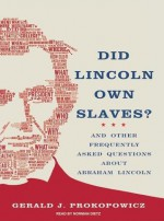 Did Lincoln Own Slaves?: And Other Frequently Asked Questions about Abraham Lincoln - Gerald J. Prokopowicz, Norman Dietz